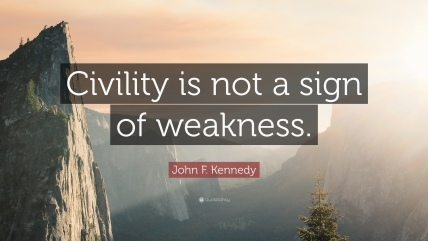 74514-John-F-Kennedy-Quote-Civility-is-not-a-sign-of-weakness